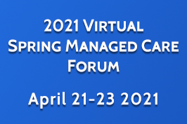 2021 Spring Managed Care Forum is a Virtual Conference